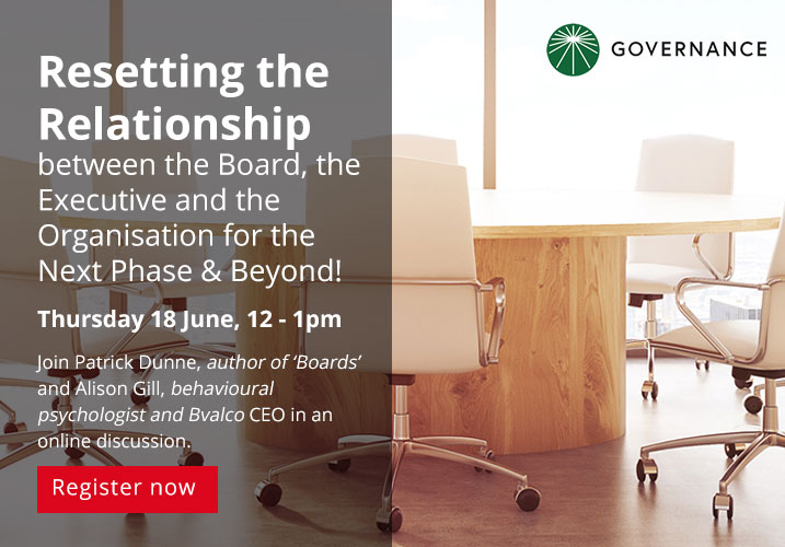 Resetting the Relationship between the Board, the Executive and the  Organisation for the Next Phase & Beyond! Thursday 18 June, 12 - 1pm  Join Patrick Dunne, author of 'Boards' and Alison Gill, behavioural  psychologist and Bvalco CEO in an online discussion.